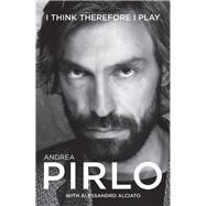 I Think Therefore I Play by Pirlo, Andrea; Alciato, Alessandro; Palmer, Mark, 9781909430167