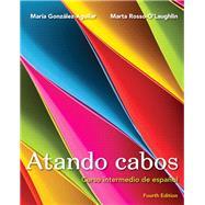 Atando cabos Curso intermedio de español by González-Aguilar, María; Rosso-O'Laughlin, Marta, 9780205770168