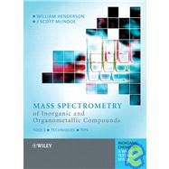 Mass Spectrometry of Inorganic and Organometallic Compounds Tools - Techniques - Tips by Henderson, William; McIndoe, J. Scott, 9780470850169