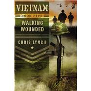 Walking Wounded (Vietnam #5) by Lynch, Chris, 9780545640169