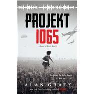 Projekt 1065 A Novel of World War II by Gratz, Alan, 9780545880169