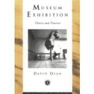 Museum Exhibition: Theory and Practice by Dean,David, 9780415080170