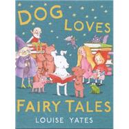 Dog Loves Fairy Tales by Yates, Louise, 9780857550170