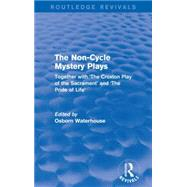The Non-Cycle Mystery Plays (Routledge Revivals): Together with 'The Croxton Play of the Sacrament' and 'The Pride of Life' by Mishan; E. J., 9781138920170