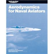 Aerodynamics for Naval Aviators : Navweps 00-80t-80 by Unknown, 9781619540170