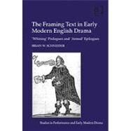 The Framing Text in Early Modern English Drama: 'Whining' Prologues and 'Armed' Epilogues by Schneider,Brian W., 9781409410171