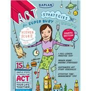 Kaplan ACT Strategies for Super Busy Students 15 Simple Steps to Tackle the ACT While Keeping Your Life Together by Unknown, 9781419550171