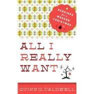 All I Really Want: Readings for a Modern Christmas by Caldwell, Quinn G., 9781426790171