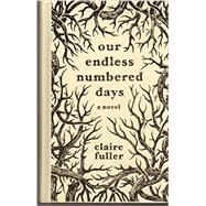 Our Endless Numbered Days: Powells' Indispensible Edition by Fuller, Claire, 9781941040171