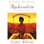 Aphrodite : A Memoir of the Senses by Allende, Isabel, 9780060930172