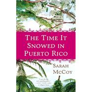 The Time It Snowed in Puerto Rico by MCCOY, SARAH, 9780307460172