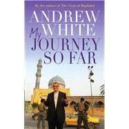 My Journey So Far by White, Andrew, 9780745970172
