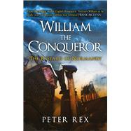 William the Conqueror by Rex, Peter, 9781445660172