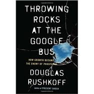 Throwing Rocks at the Google Bus by Rushkoff, Douglas, 9781617230172