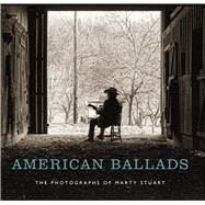 American Ballads: The Photographs of Marty Stuart by Delmez, Kathryn E.; Stuart, Marty; Edwards, Susan H., 9780826520173