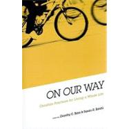 On Our Way : Christian Practices for Living a Whole Life by Bass, Dorothy C., 9780835810173