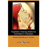 Esperanto : Hearings before the Committee on Education by Bartholdt, Richard; Christen, A., 9781409940173
