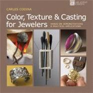 Color, Texture & Casting for Jewelers Hands-On Demonstrations & Practical Applications by Codina, Carles, 9781454700173