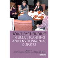 Joint Fact-Finding in Urban Planning and Environmental Disputes by Matsuura; Masahiro, 9781138120174