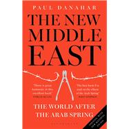 The New Middle East The World After the Arab Spring by Danahar, Paul, 9781408870174