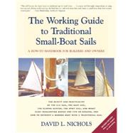 The Working Guide to Traditional Small-boat Sails: A How-to Handbook for Owners and Builders by Nichols, David L., 9781621240174