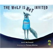 The Wolf Is Not Invited by McDonald, Avril; Minina, Tatiana, 9781785830174