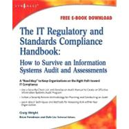 The It Regulatory and Standards Compliance Handbook: How to Survive Information Systems Audit and Assessments by Wright, Craig; Freedman, Brian, 9780080560175