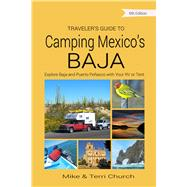 Traveler's Guide to Camping Mexico's Baja by Church, Mike; Church, Terri, 9780982310175