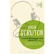 Understanding Music Philosophy and Interpretation by Scruton, Roger, 9781474270175