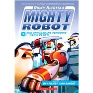 Ricky Ricotta's Mighty Robot vs. The Unpleasant Penguins from Pluto (Ricky Ricotta's Mighty Robot #9) by Pilkey, Dav; Santat, Dan, 9780545630177