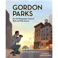 Gordon Parks: How the Photographer Captured Black and White America by Weatherford, Carole Boston; Christoph, Jamey, 9780807530177