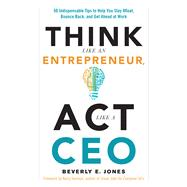 Think Like an Entrepreneur, Act Like a Ceo by Jones, Beverly E.; Hannon, Kerry, 9781632650177