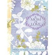 For Mom with Love: Words to Warm a Mother's Heart by Ellie Claire, 9781633260177
