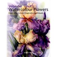 Wendy Tait's How to Paint Flowers in Watercolour by Tait, Wendy, 9781782210177