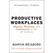 Productive Workplaces : Dignity, Meaning, and Community in the 21st Century by Weisbord, Marvin R., 9780470900178