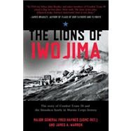 The Lions of Iwo Jima The Story of Combat Team 28 and the Bloodiest Battle in Marine Corps History by Haynes, USMC-RET, Major General Fred; Warren, James A., 9780805090178