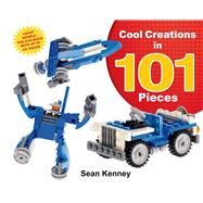 Cool Creations in 101 Pieces by Kenney, Sean; Kenney, Sean, 9781627790178