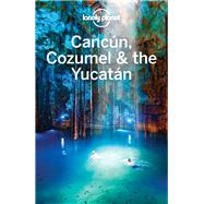 Lonely Planet Cancun, Cozumel & the Yucatan by Lonely Planet Publications, 9781786570178