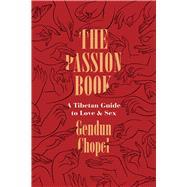 The Passion Book by Chopel, Gendun; Lopez Jr., Donald S.; Thupten Jinpa; Lopez Jr., Donald S. (AFT); Thupten Jinpa (AFT), 9780226520179