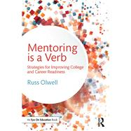 Mentoring is a Verb: Strategies for Improving College and Career Readiness by Olwell; Russ, 9781138930179
