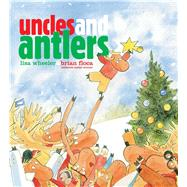 Uncles and Antlers by Wheeler, Lisa; Floca, Brian, 9781481430180