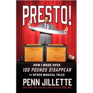 Presto! How I Made Over 100 Pounds Disappear and Other Magical Tales by Jillette, Penn, 9781501140181