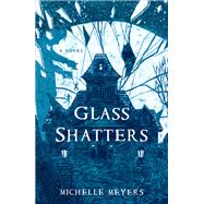 Glass Shatters by Meyers, Michelle, 9781631520181