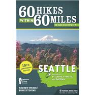 60 Hikes Within 60 Miles: Seattle Including Bellevue, Everett, and Tacoma by Stevens, Bryce; Weber, Andrew, 9781634040181