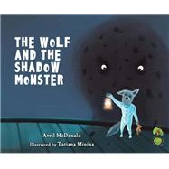 The Wolf and the Shadow Monster by McDonald, Avril; Minina, Tatiana, 9781785830181