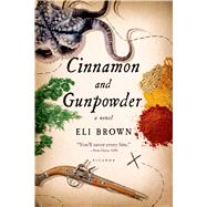 Cinnamon and Gunpowder A Novel by Brown, Eli, 9781250050182