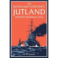 The Royal Navy Officer's Jutland Pocket-Manual 1916 by James, W. M.; Lavery, Brian, 9781910860182
