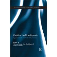 Medicine, Health and the Arts: Approaches to the Medical Humanities by Bates; Victoria, 9781138960183