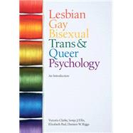 Lesbian, Gay, Bisexual, Trans and Queer Psychology: An Introduction by Victoria Clarke , Sonja J. Ellis , Elizabeth Peel , Damien W. Riggs, 9780521700184