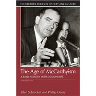 The Age of McCarthyism A Brief History with Documents by Schrecker, Ellen W.; Deery, Phillip, 9781319050184